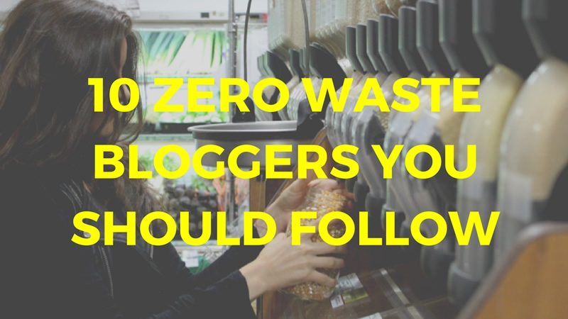 10 Zero Waste Bloggers You Should Follow Right Now